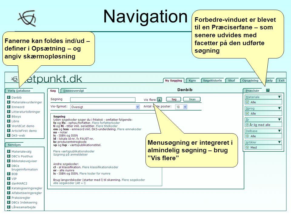 Navigation Fanerne kan foldes ind/ud – definer i Opsætning – og angiv skærmopløsning Forbedre-vinduet er blevet til en Præciserfane – som senere udvides med facetter på den udførte søgning Menusøgning er integreret i almindelig søgning – brug Vis flere