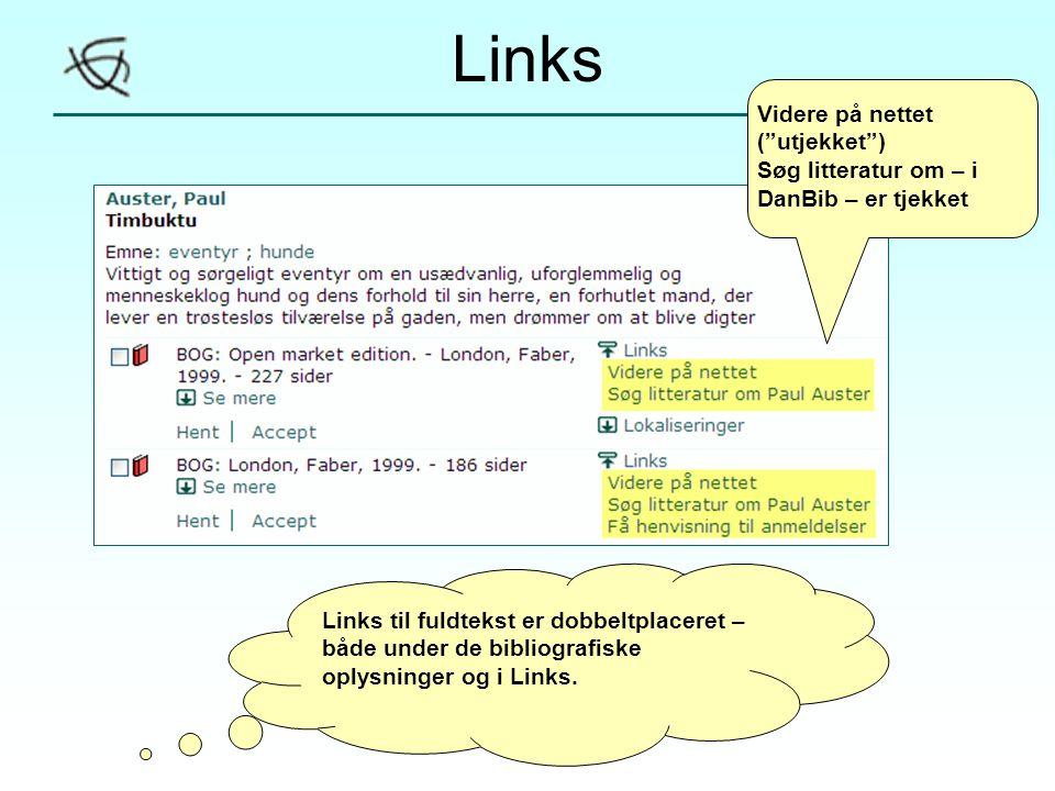 Links Videre på nettet ( utjekket ) Søg litteratur om – i DanBib – er tjekket Links til fuldtekst er dobbeltplaceret – både under de bibliografiske oplysninger og i Links.