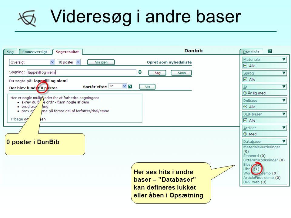 Videresøg i andre baser 0 poster i DanBib Her ses hits i andre baser – Databaser kan defineres lukket eller åben i Opsætning