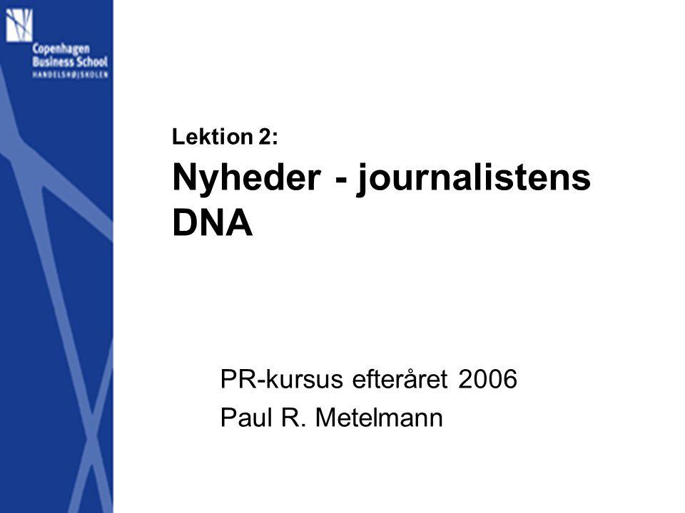 Lektion 2: Nyheder - journalistens DNA PR-kursus efteråret 2006 Paul R. Metelmann