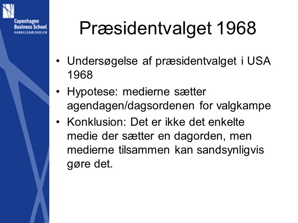 Præsidentvalget 1968 •Undersøgelse af præsidentvalget i USA 1968 •Hypotese: medierne sætter agendagen/dagsordenen for valgkampe •Konklusion: Det er ikke det enkelte medie der sætter en dagorden, men medierne tilsammen kan sandsynligvis gøre det.