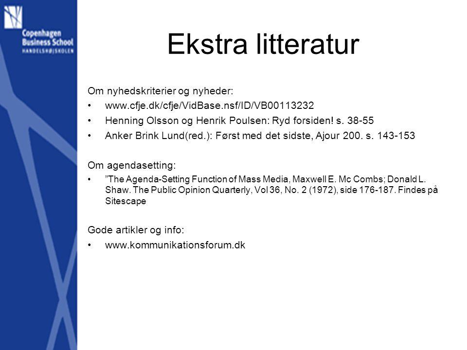 Ekstra litteratur Om nyhedskriterier og nyheder: •www.cfje.dk/cfje/VidBase.nsf/ID/VB00113232 •Henning Olsson og Henrik Poulsen: Ryd forsiden.