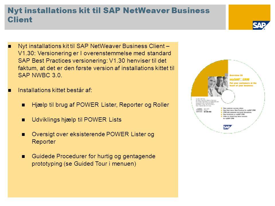 Nyt installations kit til SAP NetWeaver Business Client  Nyt installations kit til SAP NetWeaver Business Client – V1.30: Versionering er I overenstemmelse med standard SAP Best Practices versionering: V1.30 henviser til det faktum, at det er den første version af installations kittet til SAP NWBC 3.0.