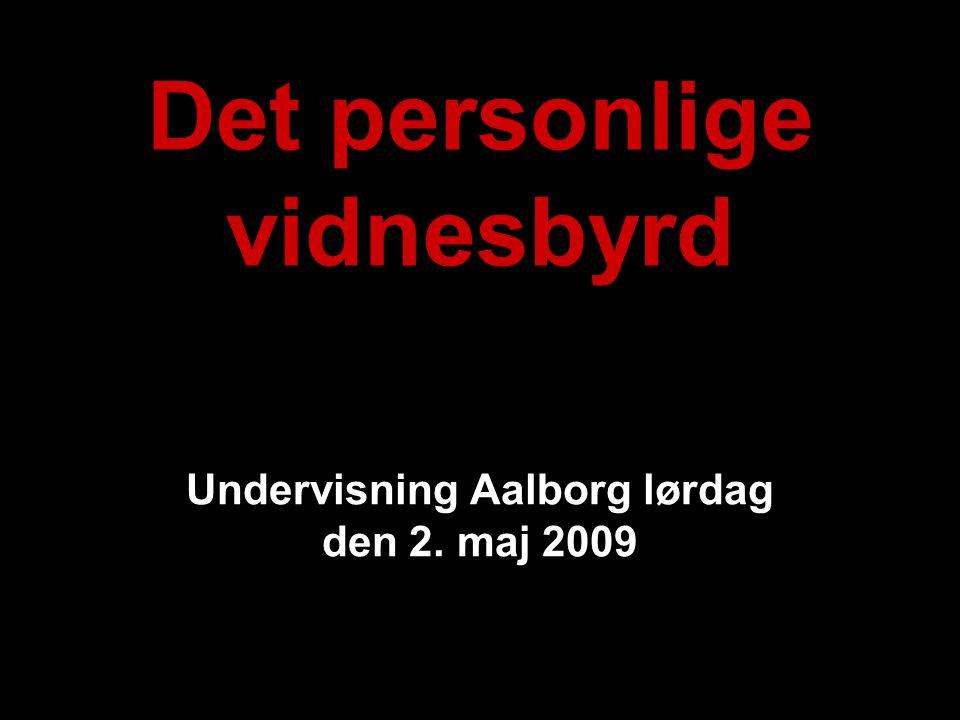 Det personlige vidnesbyrd Undervisning Aalborg lørdag den 2. maj 2009