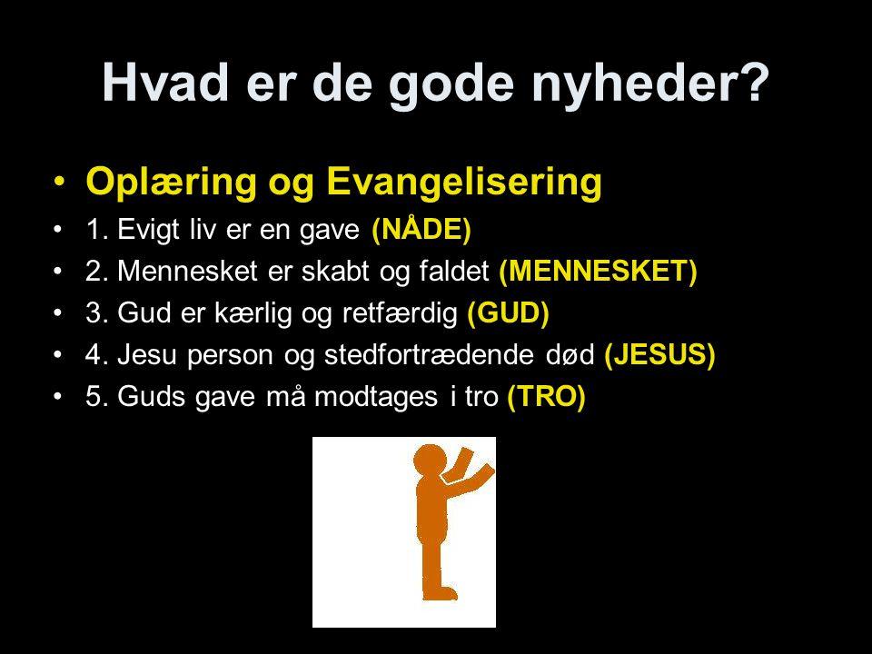 Hvad er de gode nyheder. •Oplæring og Evangelisering •1.