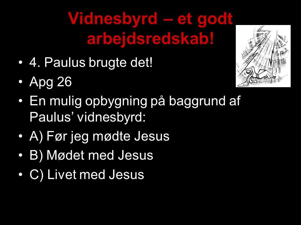 Vidnesbyrd – et godt arbejdsredskab. •4. Paulus brugte det.