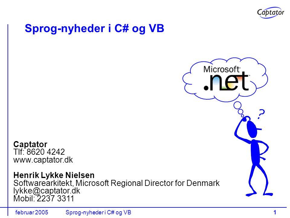 februar 2005Sprog-nyheder i C# og VB1 Captator Tlf: 8620 4242 www.captator.dk Henrik Lykke Nielsen Softwarearkitekt, Microsoft Regional Director for Denmark lykke@captator.dk Mobil: 2237 3311