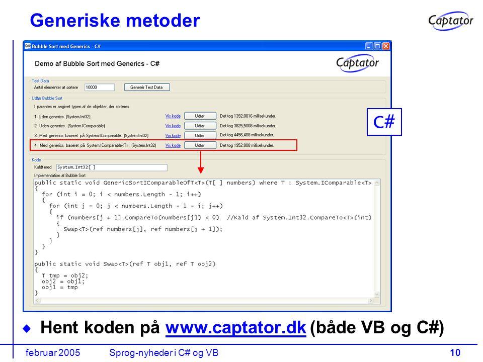 februar 2005Sprog-nyheder i C# og VB10 Hent koden på www.captator.dk (både VB og C#)www.captator.dk Generiske metoder C#