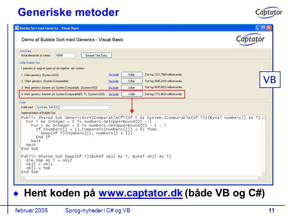 februar 2005Sprog-nyheder i C# og VB11 Hent koden på www.captator.dk (både VB og C#)www.captator.dk Generiske metoder VB