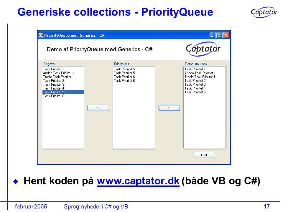 februar 2005Sprog-nyheder i C# og VB17 Generiske collections - PriorityQueue Hent koden på www.captator.dk (både VB og C#)www.captator.dk