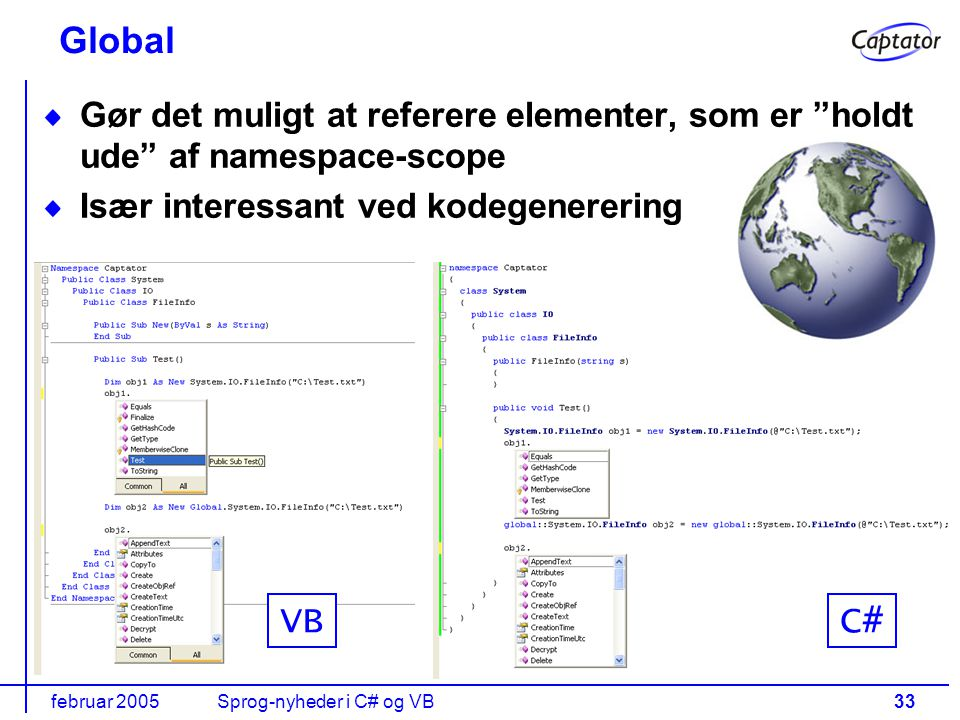 februar 2005Sprog-nyheder i C# og VB33 Global Gør det muligt at referere elementer, som er holdt ude af namespace-scope Især interessant ved kodegenerering VBC#
