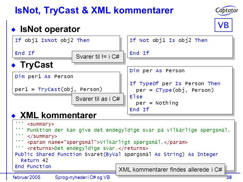 februar 2005Sprog-nyheder i C# og VB38 IsNot, TryCast & XML kommentarer IsNot operator TryCast XML kommentarer Funktion der kan give det endegyldige svar på vilkårlige spørgsmål.