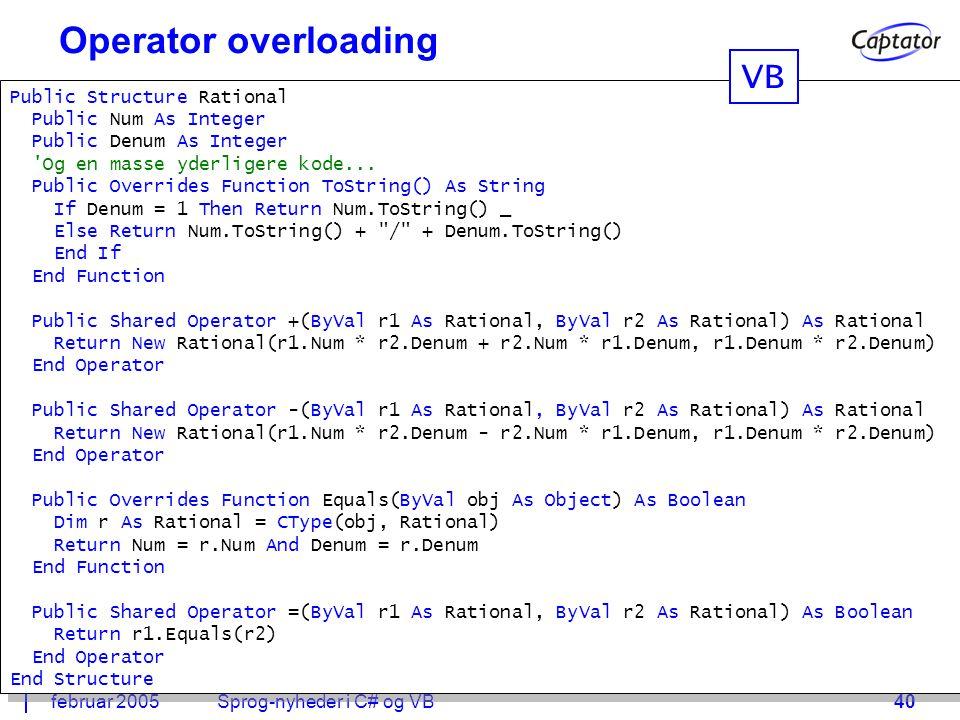 februar 2005Sprog-nyheder i C# og VB40 Operator overloading Public Structure Rational Public Num As Integer Public Denum As Integer Og en masse yderligere kode...
