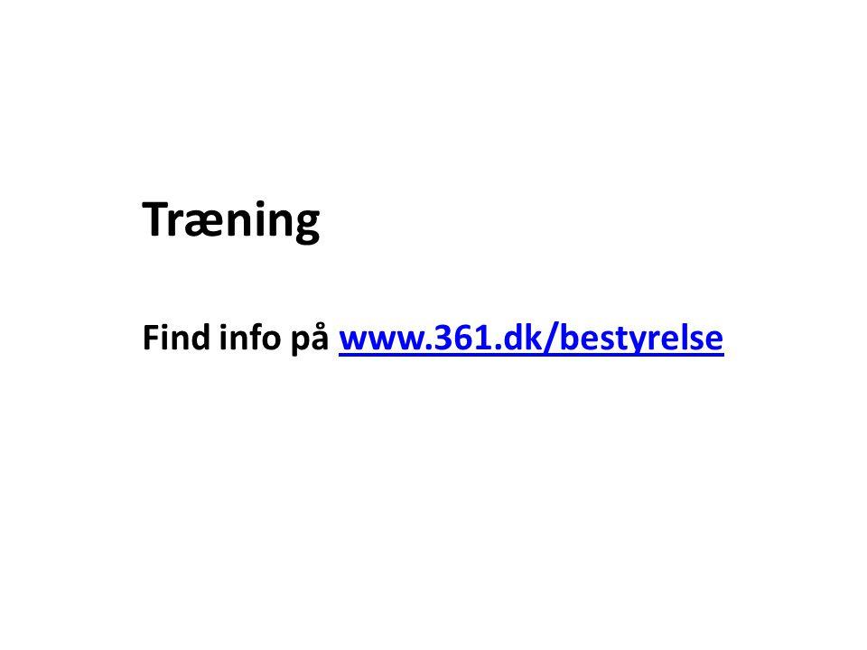 Træning Find info på www.361.dk/bestyrelsewww.361.dk/bestyrelse