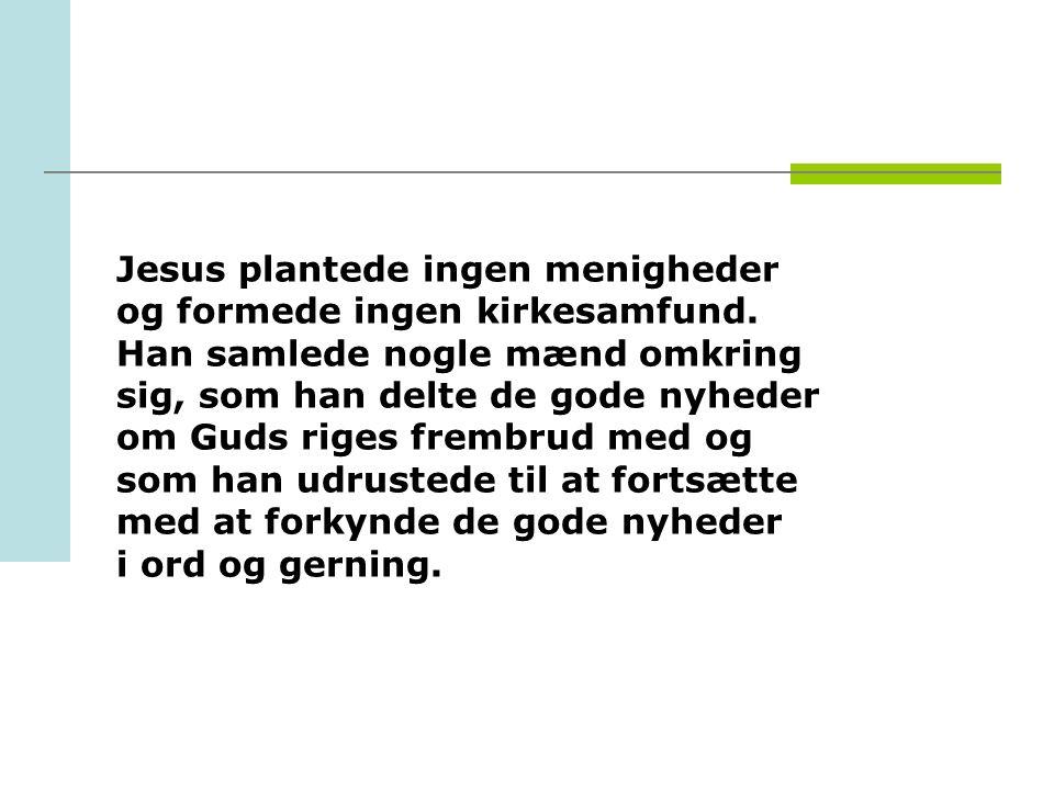 Jesus plantede ingen menigheder og formede ingen kirkesamfund.