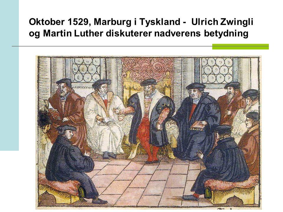 Oktober 1529, Marburg i Tyskland - Ulrich Zwingli og Martin Luther diskuterer nadverens betydning