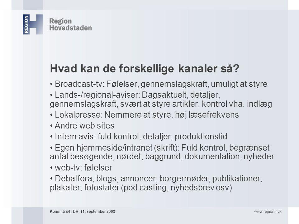 www.regionh.dkKomm.træf i DR. 11. september 2008 Hvad kan de forskellige kanaler så.