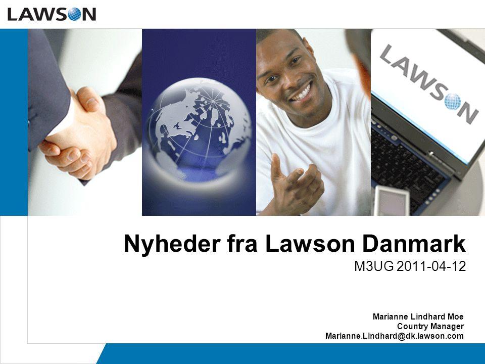 Nyheder fra Lawson Danmark M3UG 2011-04-12 Marianne Lindhard Moe Country Manager Marianne.Lindhard@dk.lawson.com