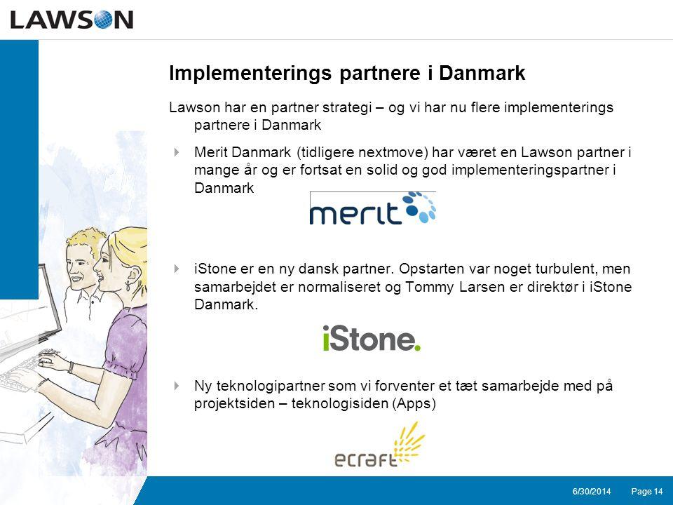 Page 146/30/2014 Implementerings partnere i Danmark Lawson har en partner strategi – og vi har nu flere implementerings partnere i Danmark  Merit Danmark (tidligere nextmove) har været en Lawson partner i mange år og er fortsat en solid og god implementeringspartner i Danmark  iStone er en ny dansk partner.