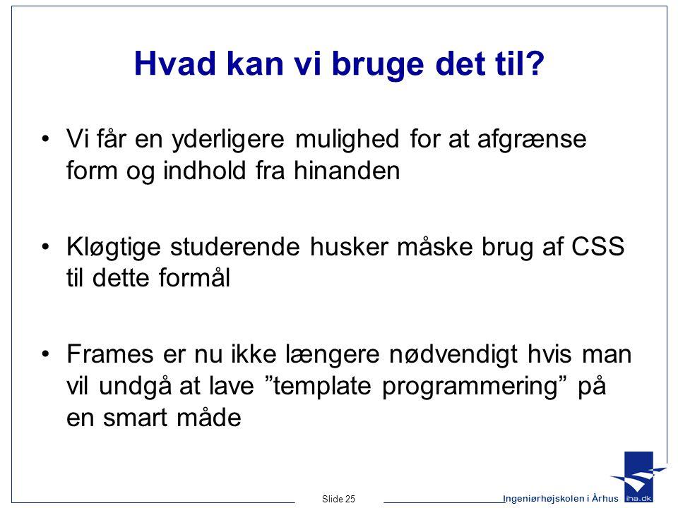 Ingeniørhøjskolen i Århus Slide 25 Hvad kan vi bruge det til.