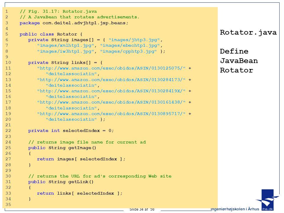 Ingeniørhøjskolen i Århus Slide 34 af 58 Rotator.java Define JavaBean Rotator 1 // Fig.
