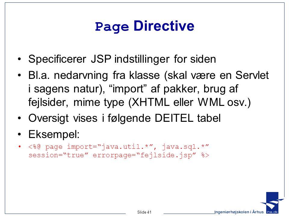 Ingeniørhøjskolen i Århus Slide 41 Page Directive •Specificerer JSP indstillinger for siden •Bl.a.