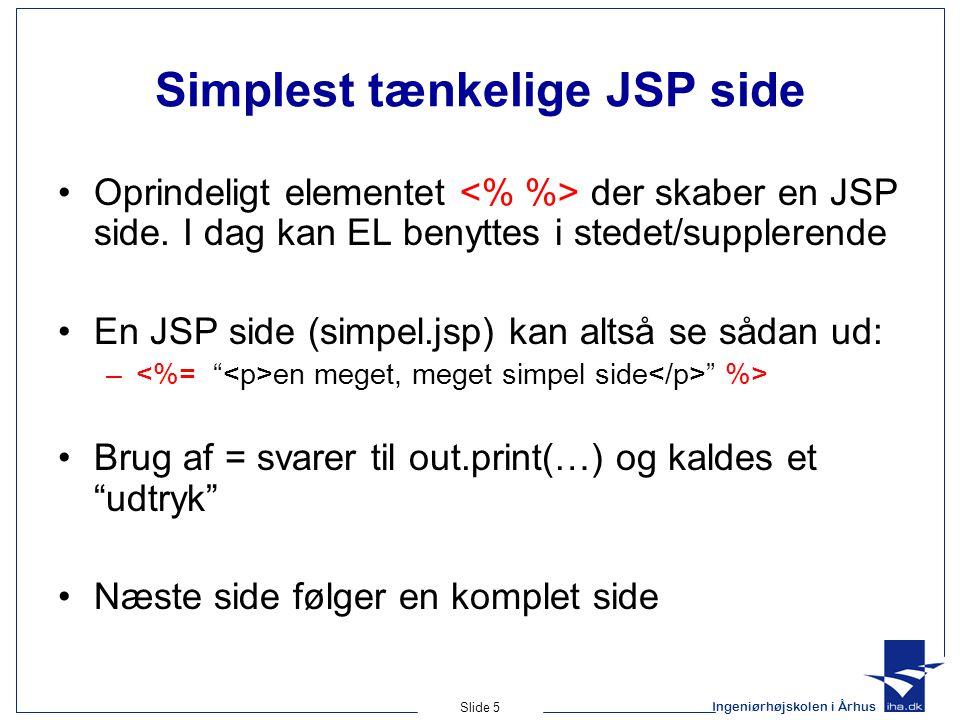 Ingeniørhøjskolen i Århus Slide 5 Simplest tænkelige JSP side •Oprindeligt elementet der skaber en JSP side.