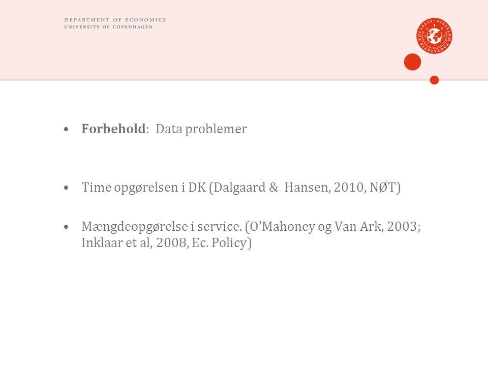 •Forbehold: Data problemer •Time opgørelsen i DK (Dalgaard & Hansen, 2010, NØT) •Mængdeopgørelse i service.