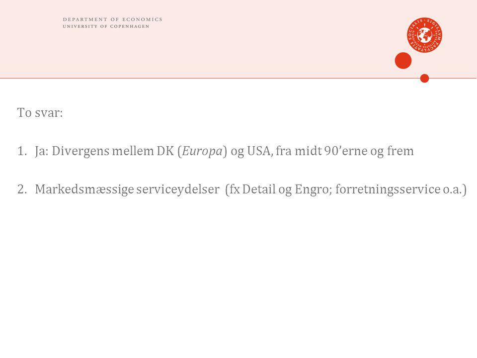 To svar: 1.Ja: Divergens mellem DK (Europa) og USA, fra midt 90'erne og frem 2.Markedsmæssige serviceydelser (fx Detail og Engro; forretningsservice o.a.)
