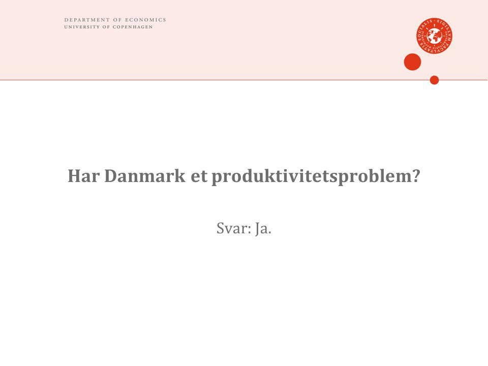 Har Danmark et produktivitetsproblem Svar: Ja.