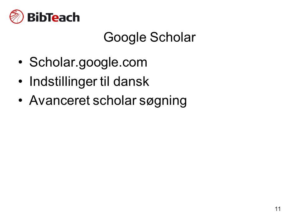 11 Google Scholar •Scholar.google.com •Indstillinger til dansk •Avanceret scholar søgning