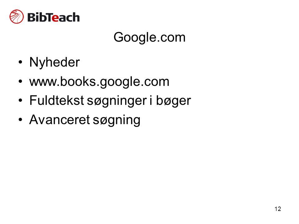 12 Google.com •Nyheder •www.books.google.com •Fuldtekst søgninger i bøger •Avanceret søgning