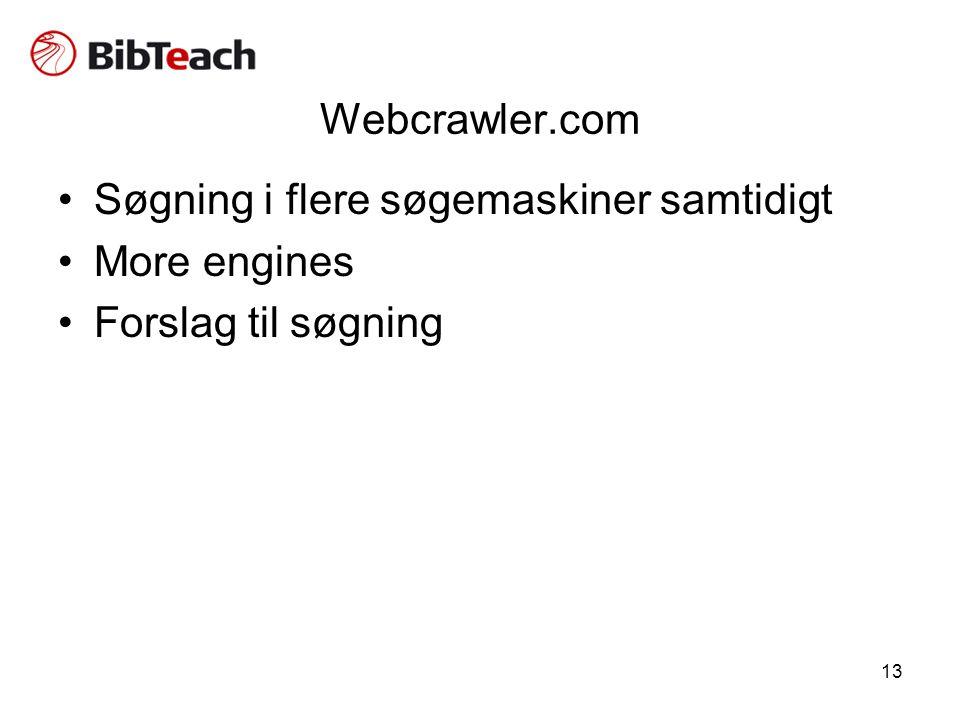 13 Webcrawler.com •Søgning i flere søgemaskiner samtidigt •More engines •Forslag til søgning