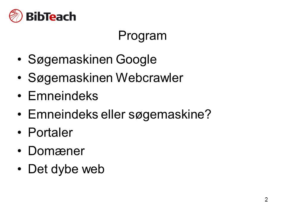 2 Program •Søgemaskinen Google •Søgemaskinen Webcrawler •Emneindeks •Emneindeks eller søgemaskine.