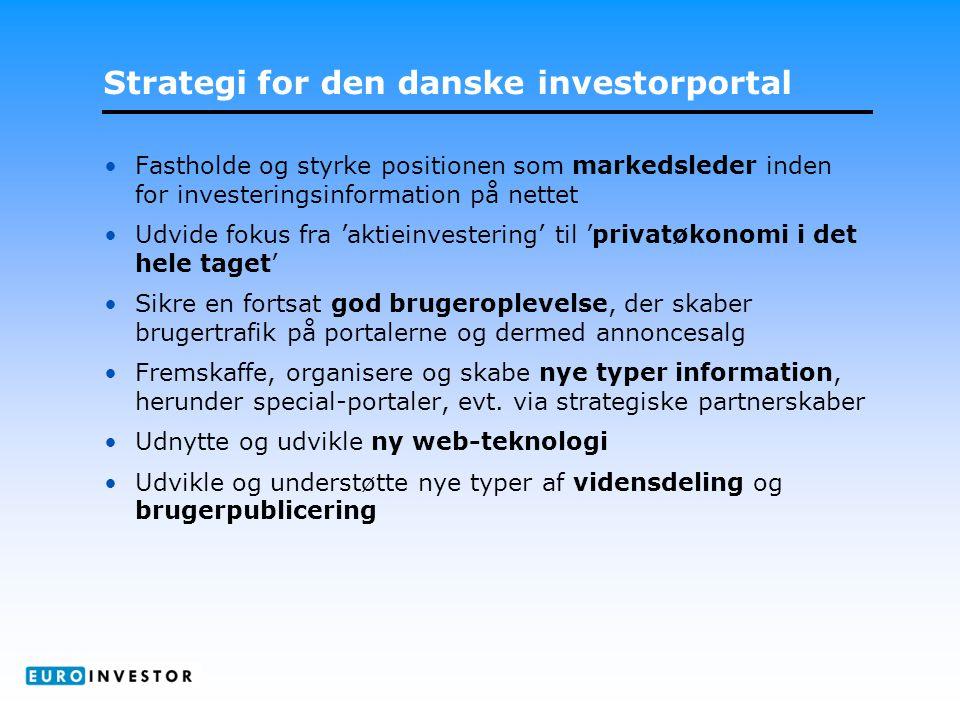 Strategi for den danske investorportal •Fastholde og styrke positionen som markedsleder inden for investeringsinformation på nettet •Udvide fokus fra 'aktieinvestering' til 'privatøkonomi i det hele taget' •Sikre en fortsat god brugeroplevelse, der skaber brugertrafik på portalerne og dermed annoncesalg •Fremskaffe, organisere og skabe nye typer information, herunder special-portaler, evt.