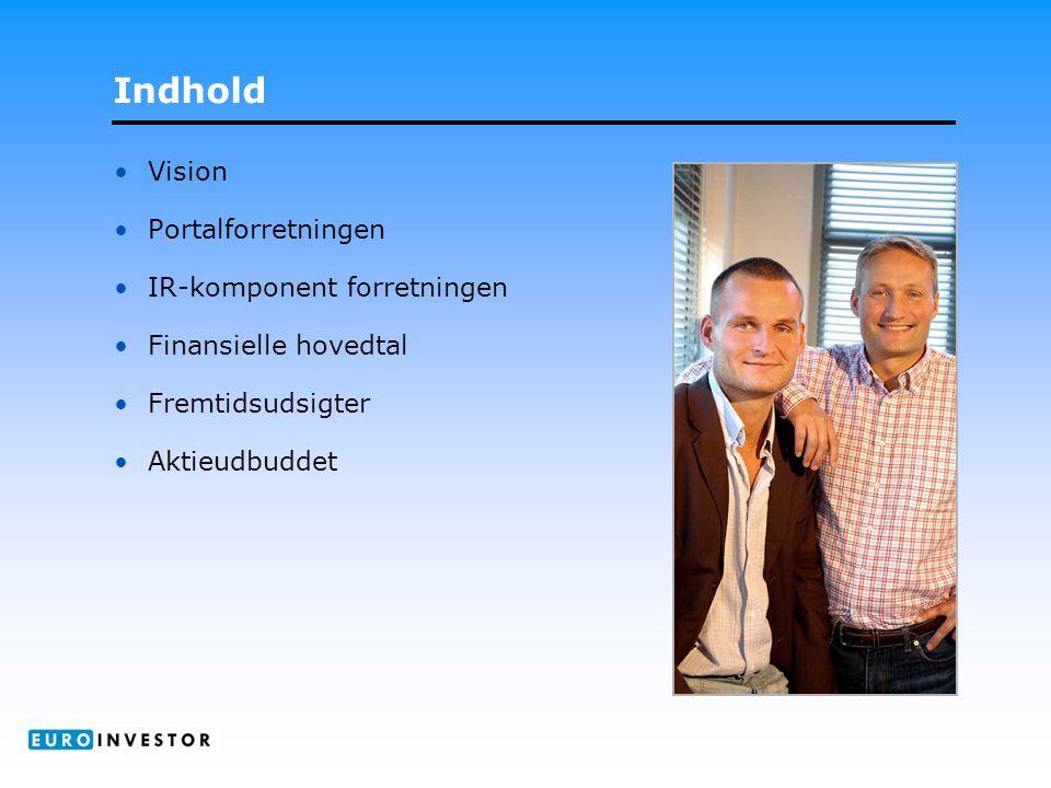 Indhold •Vision •Portalforretningen •IR-komponent forretningen •Finansielle hovedtal •Fremtidsudsigter •Aktieudbuddet