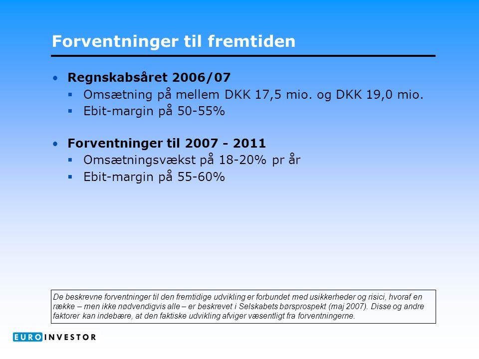 Forventninger til fremtiden •Regnskabsåret 2006/07  Omsætning på mellem DKK 17,5 mio.