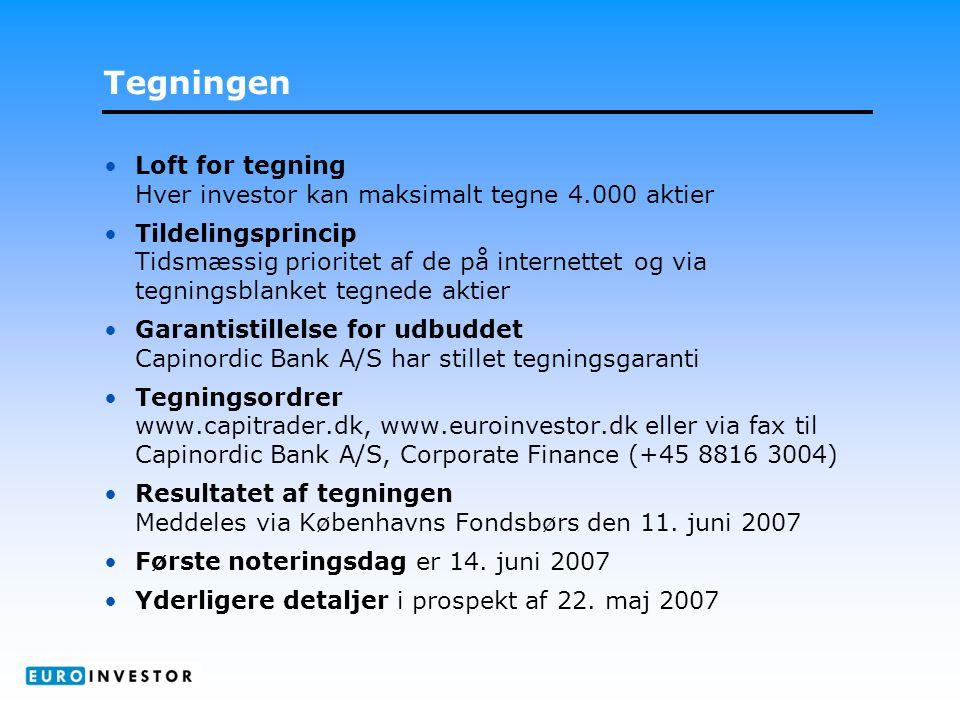 Tegningen •Loft for tegning Hver investor kan maksimalt tegne 4.000 aktier •Tildelingsprincip Tidsmæssig prioritet af de på internettet og via tegningsblanket tegnede aktier •Garantistillelse for udbuddet Capinordic Bank A/S har stillet tegningsgaranti •Tegningsordrer www.capitrader.dk, www.euroinvestor.dk eller via fax til Capinordic Bank A/S, Corporate Finance (+45 8816 3004) •Resultatet af tegningen Meddeles via Københavns Fondsbørs den 11.
