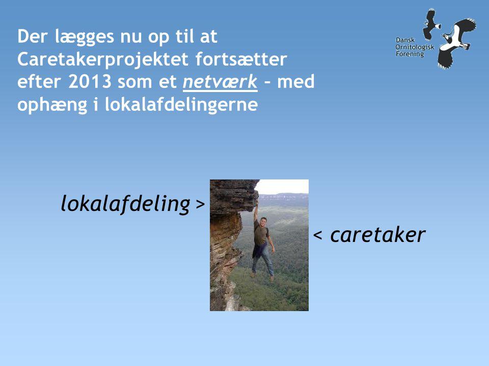 Der lægges nu op til at Caretakerprojektet fortsætter efter 2013 som et netværk – med ophæng i lokalafdelingerne lokalafdeling > < caretaker
