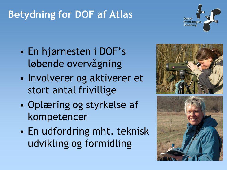 Betydning for DOF af Atlas •En hjørnesten i DOF's løbende overvågning •Involverer og aktiverer et stort antal frivillige •Oplæring og styrkelse af kompetencer •En udfordring mht.