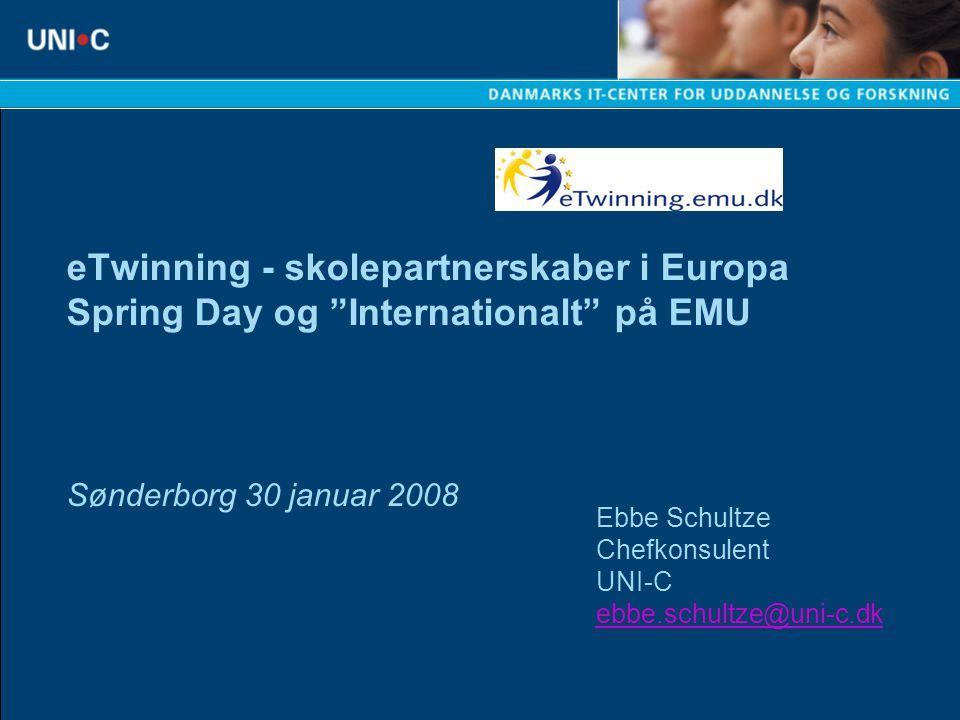 eTwinning - skolepartnerskaber i Europa Spring Day og Internationalt på EMU Sønderborg 30 januar 2008 Ebbe Schultze Chefkonsulent UNI-C ebbe.schultze@uni-c.dk ebbe.schultze@uni-c.dk