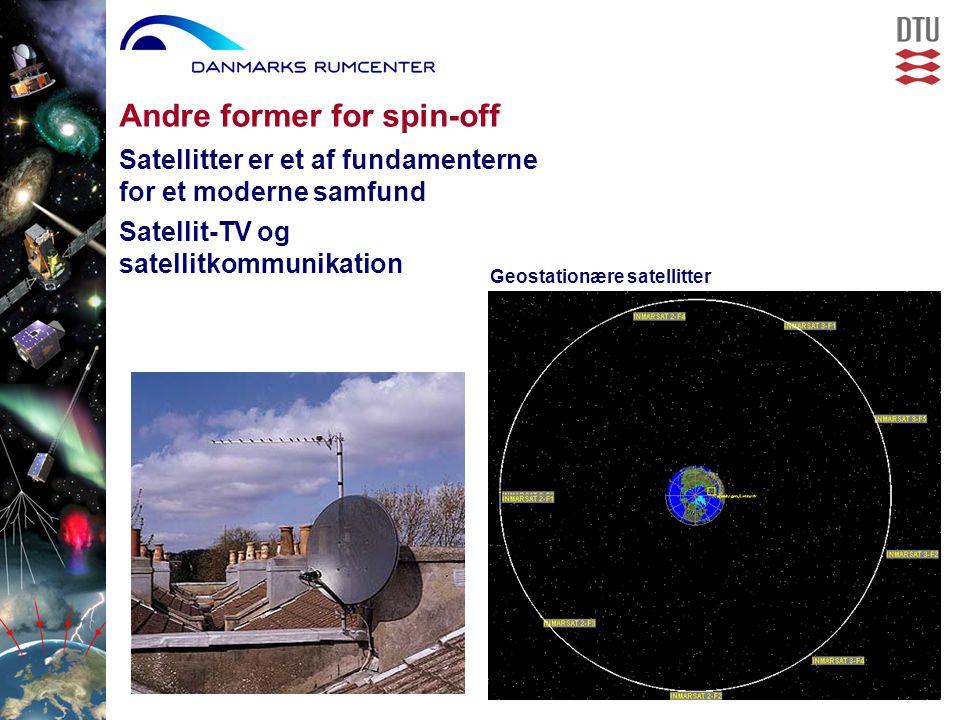 Andre former for spin-off Satellitter er et af fundamenterne for et moderne samfund Satellit-TV og satellitkommunikation Geostationære satellitter