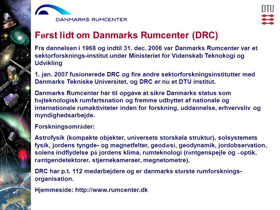 F ø rst lidt om Danmarks Rumcenter (DRC) Fra dannelsen i 1968 og indtil 31.