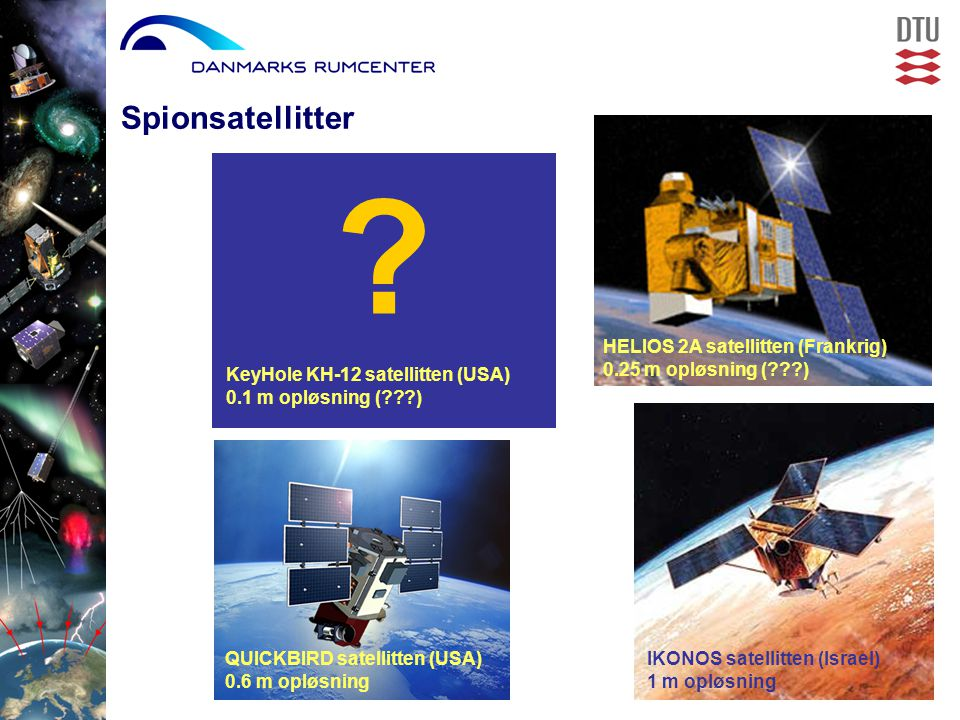 IKONOS satellitten (Israel) 1 m opløsning QUICKBIRD satellitten (USA) 0.6 m opløsning HELIOS 2A satellitten (Frankrig) 0.25 m opløsning ( ) .