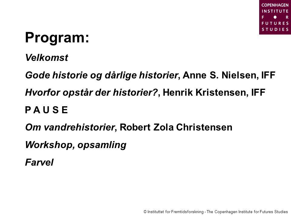 © Instituttet for Fremtidsforskning - The Copenhagen Institute for Futures Studies Program: Velkomst Gode historie og dårlige historier, Anne S.