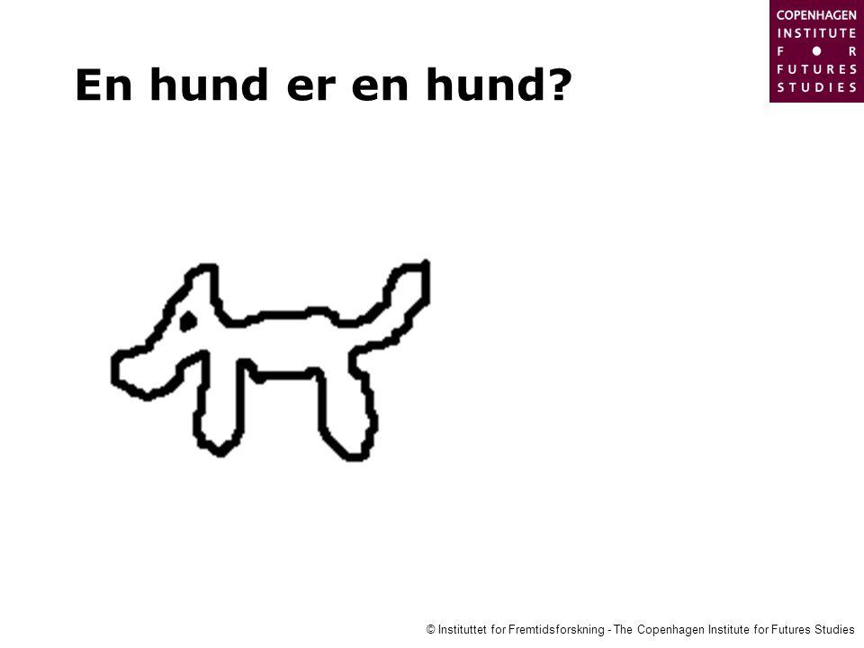 © Instituttet for Fremtidsforskning - The Copenhagen Institute for Futures Studies En hund er en hund