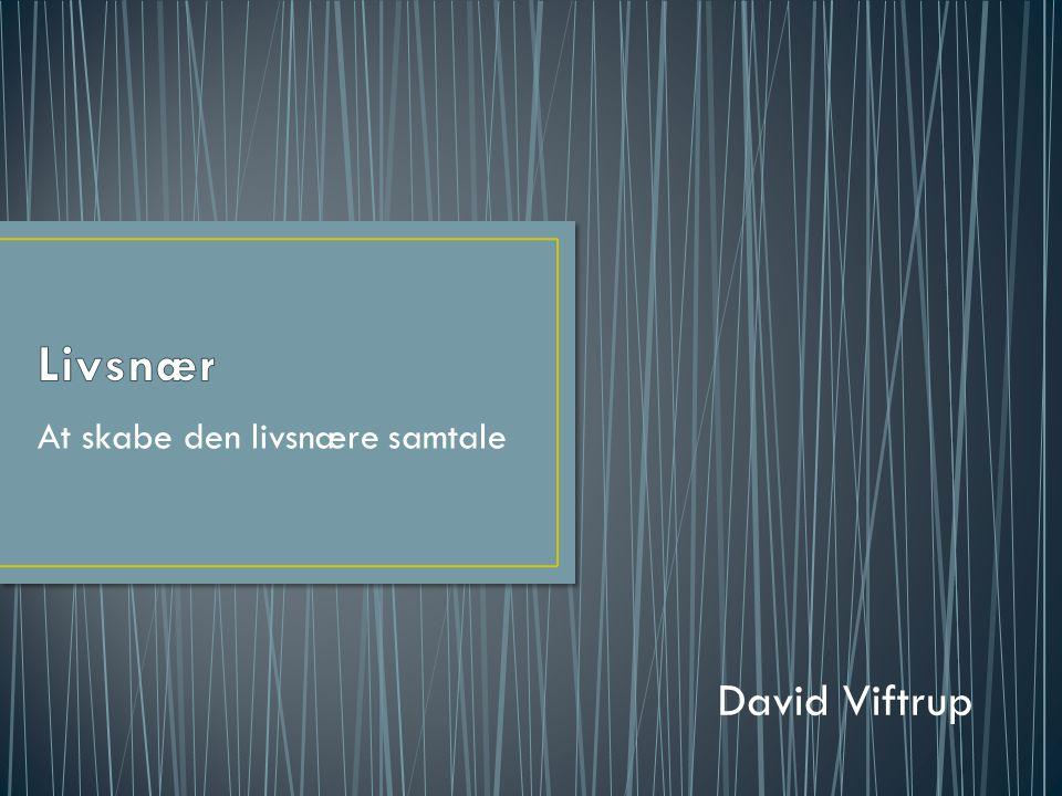 At skabe den livsnære samtale David Viftrup