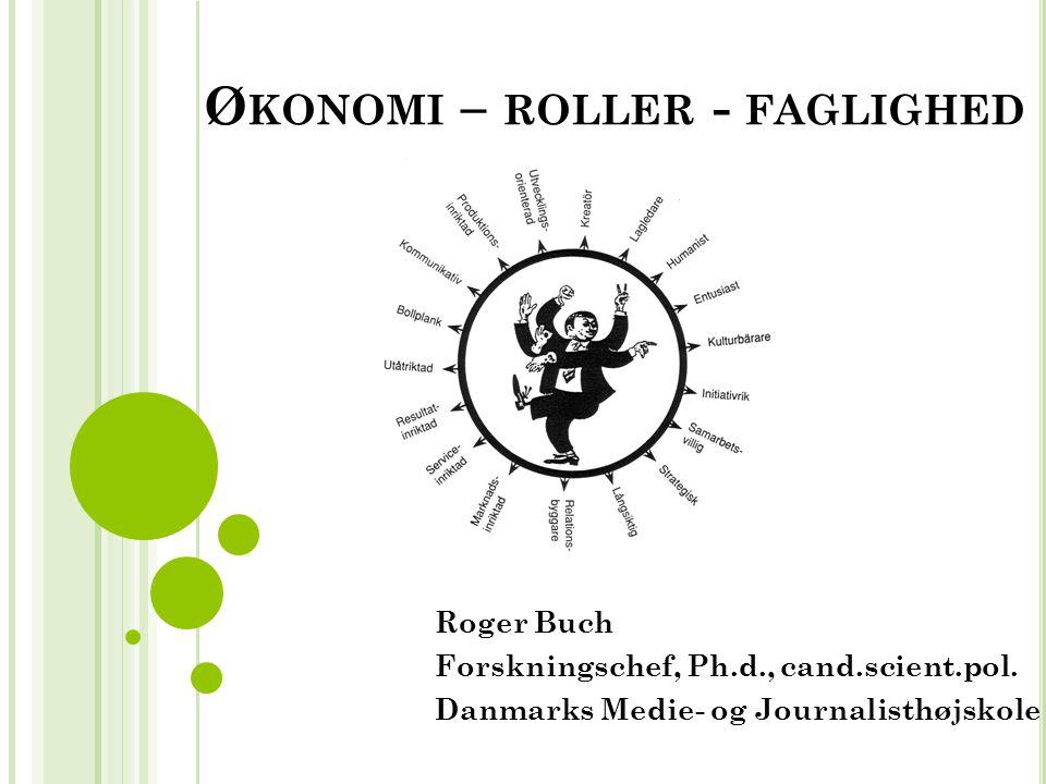 Ø KONOMI – ROLLER - FAGLIGHED Roger Buch Forskningschef, Ph.d., cand.scient.pol.
