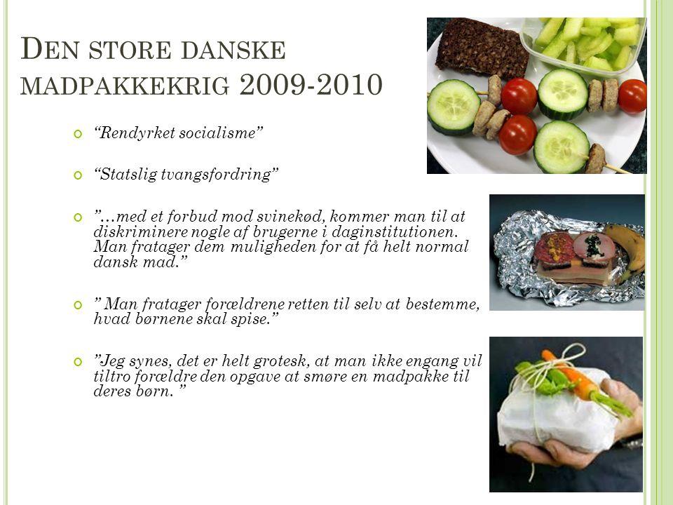 D EN STORE DANSKE MADPAKKEKRIG 2009-2010 Rendyrket socialisme Statslig tvangsfordring …med et forbud mod svinekød, kommer man til at diskriminere nogle af brugerne i daginstitutionen.