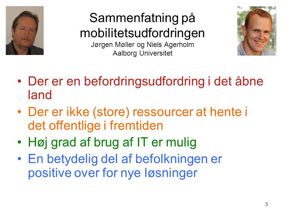 5 Sammenfatning på mobilitetsudfordringen Jørgen Møller og Niels Agerholm Aalborg Universitet •Der er en befordringsudfordring i det åbne land •Der er ikke (store) ressourcer at hente i det offentlige i fremtiden •Høj grad af brug af IT er mulig •En betydelig del af befolkningen er positive over for nye løsninger